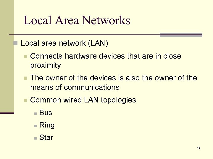 Local Area Networks n Local area network (LAN) n Connects hardware devices that are