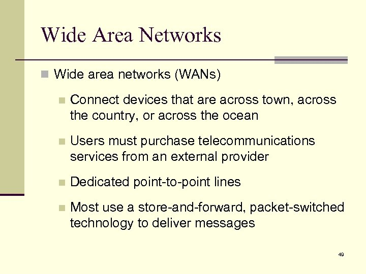Wide Area Networks n Wide area networks (WANs) n Connect devices that are across