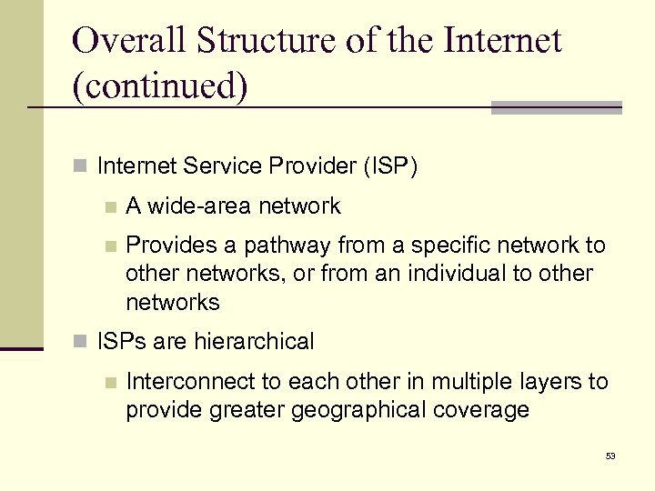Overall Structure of the Internet (continued) n Internet Service Provider (ISP) n A wide-area