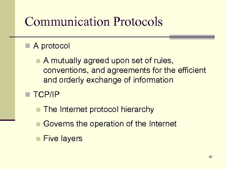 Communication Protocols n A protocol n A mutually agreed upon set of rules, conventions,