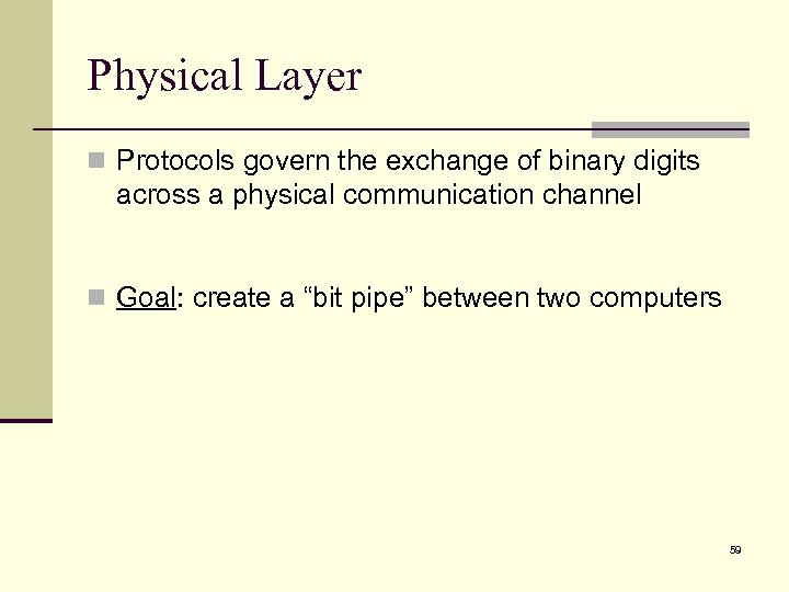 Physical Layer n Protocols govern the exchange of binary digits across a physical communication