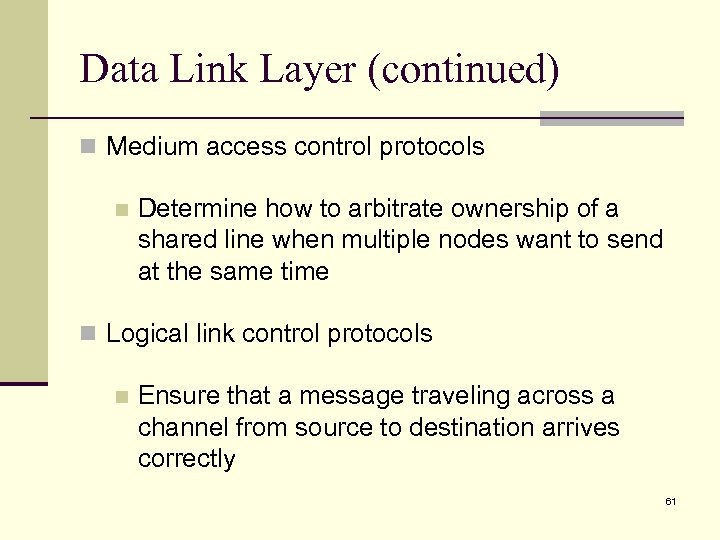 Data Link Layer (continued) n Medium access control protocols n Determine how to arbitrate