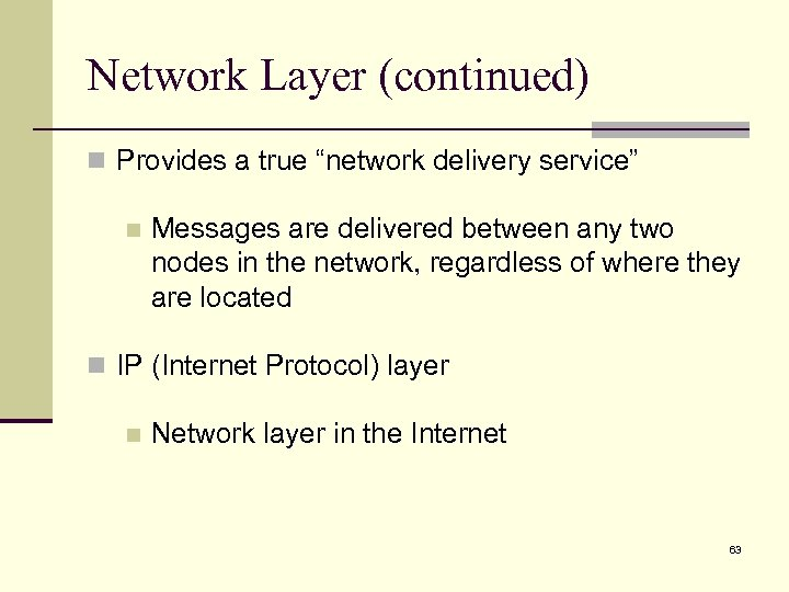"Network Layer (continued) n Provides a true ""network delivery service"" n Messages are delivered"