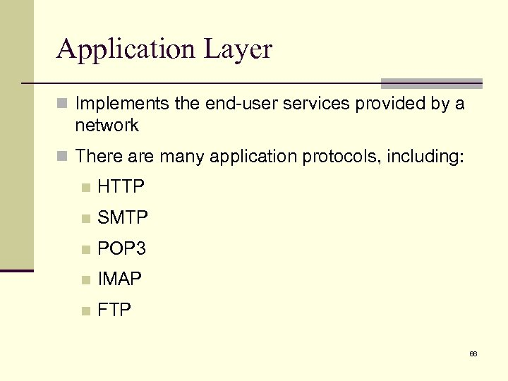 Application Layer n Implements the end-user services provided by a network n There are