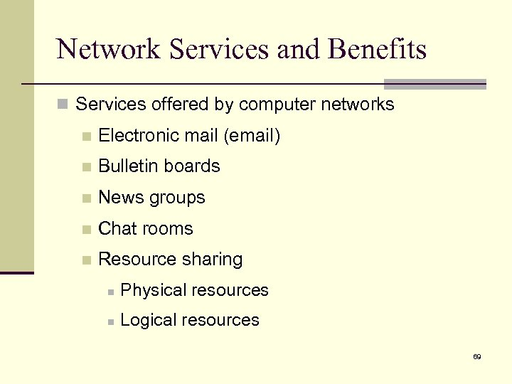 Network Services and Benefits n Services offered by computer networks n Electronic mail (email)