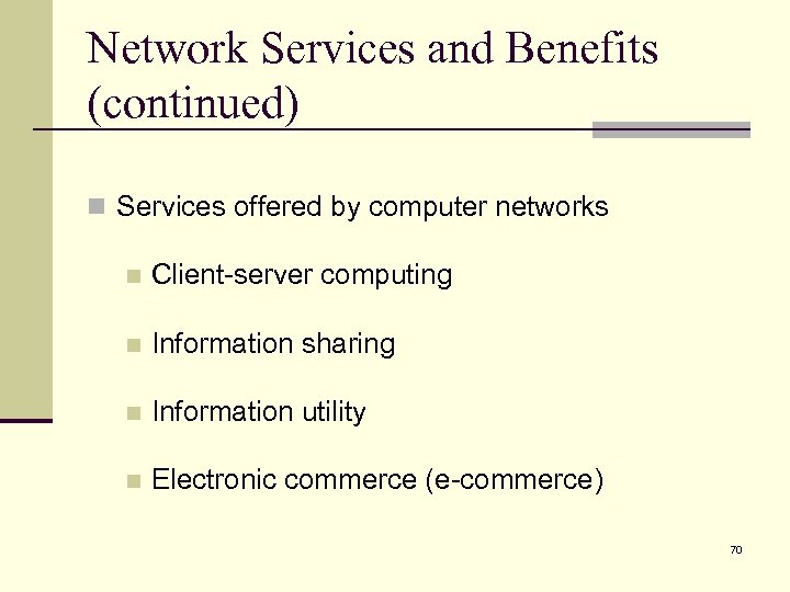 Network Services and Benefits (continued) n Services offered by computer networks n Client-server computing