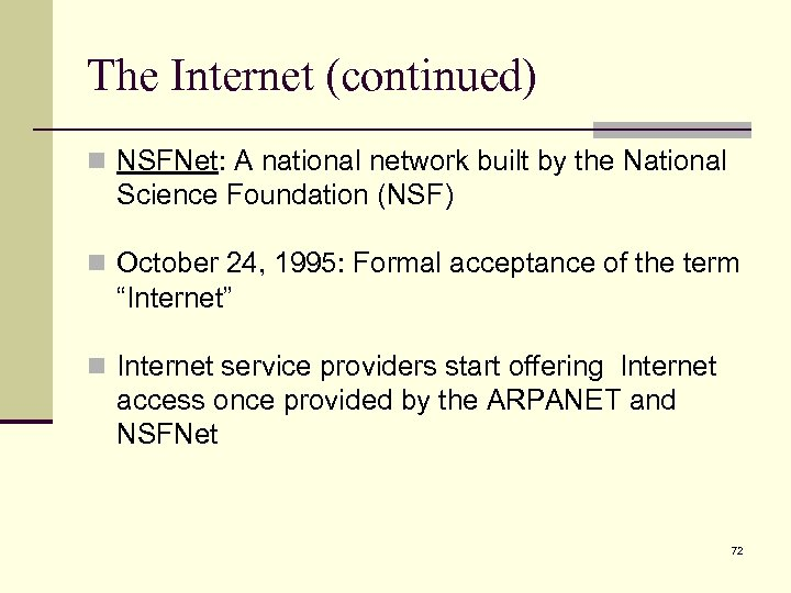 The Internet (continued) n NSFNet: A national network built by the National Science Foundation