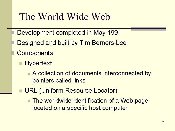The World Wide Web n Development completed in May 1991 n Designed and built