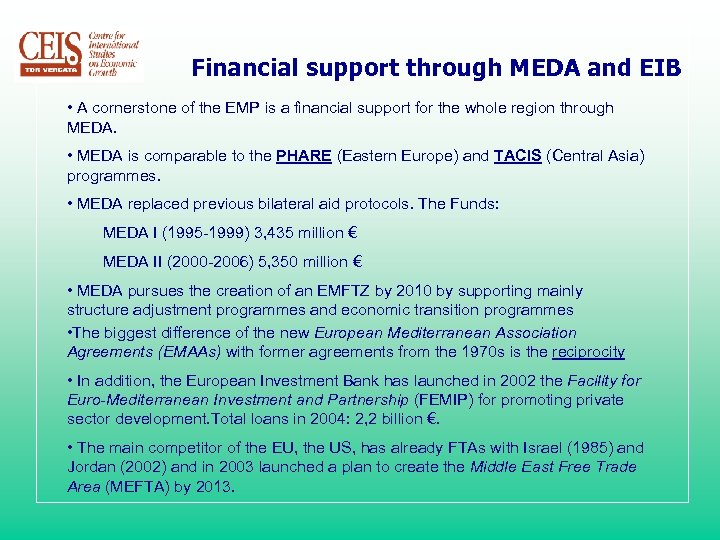Financial support through MEDA and EIB • A cornerstone of the EMP is a