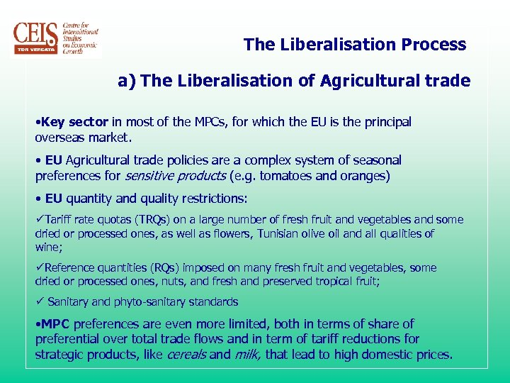 The Liberalisation Process a) The Liberalisation of Agricultural trade • Key sector in most
