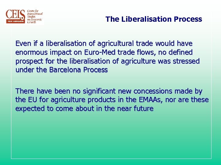 The Liberalisation Process Even if a liberalisation of agricultural trade would have enormous impact