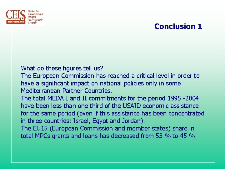 Conclusion 1 What do these figures tell us? The European Commission has reached a