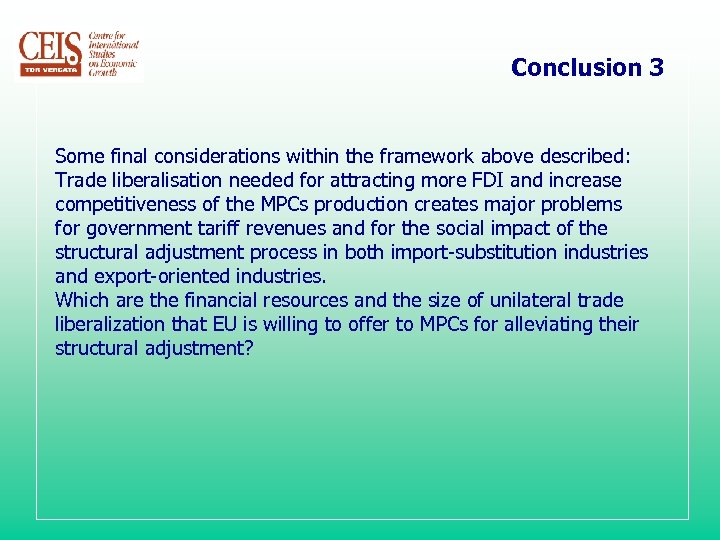 Conclusion 3 Some final considerations within the framework above described: Trade liberalisation needed for