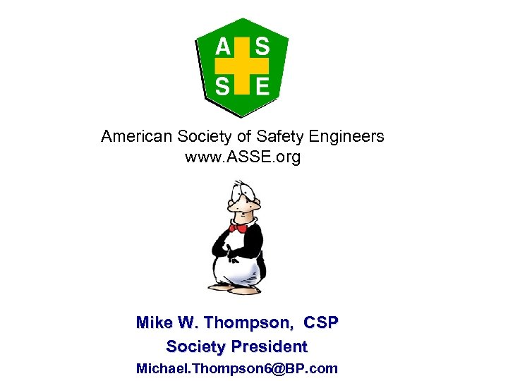 American Society of Safety Engineers www. ASSE. org Mike W. Thompson, CSP Society President