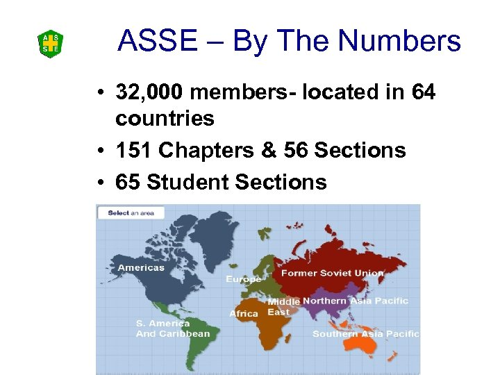 ASSE – By The Numbers • 32, 000 members- located in 64 countries •