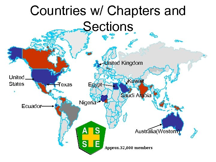Countries w/ Chapters and Sections United Kingdom United States Texas Egypt Kuwait Saudi Arabia