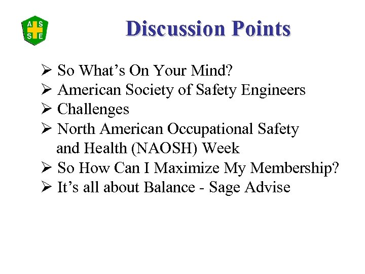 Discussion Points Ø So What's On Your Mind? Ø American Society of Safety Engineers