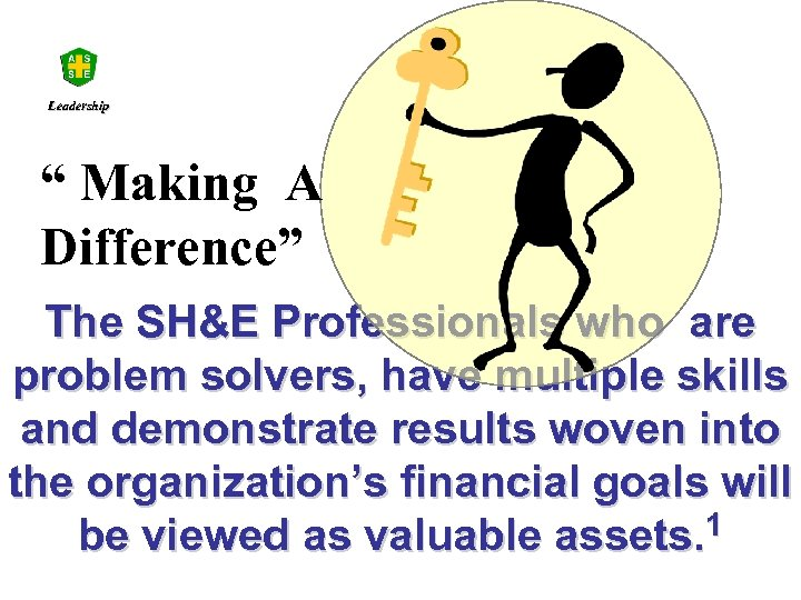 "Leadership "" Making A Difference"" The SH&E Professionals who are problem solvers, have multiple"