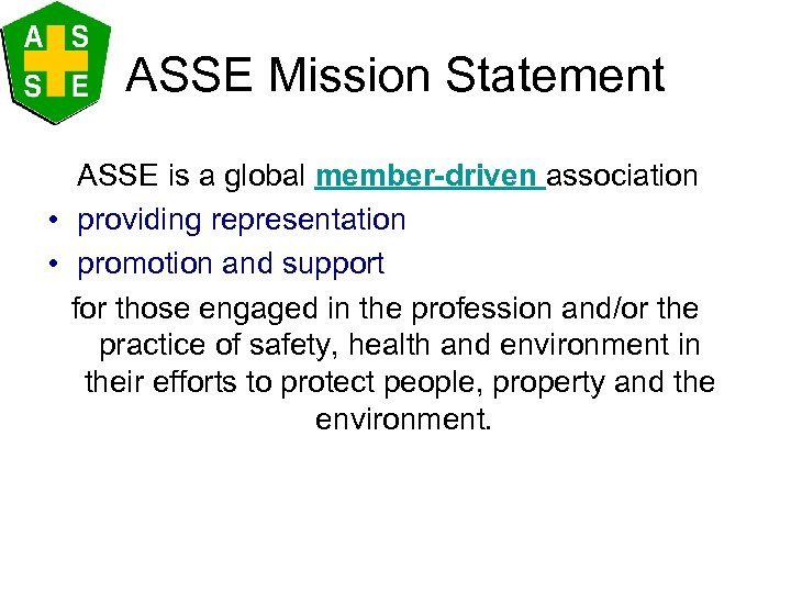 ASSE Mission Statement ASSE is a global member-driven association • providing representation • promotion