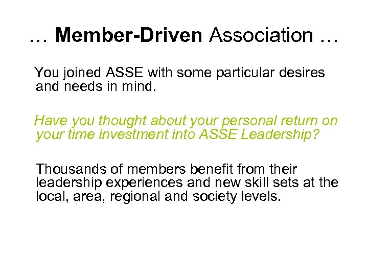 … Member-Driven Association … You joined ASSE with some particular desires and needs in