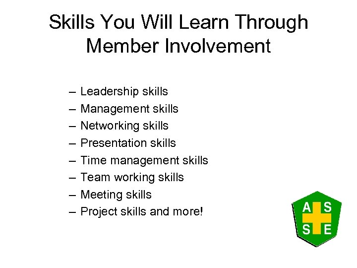 Skills You Will Learn Through Member Involvement – – – – Leadership skills Management
