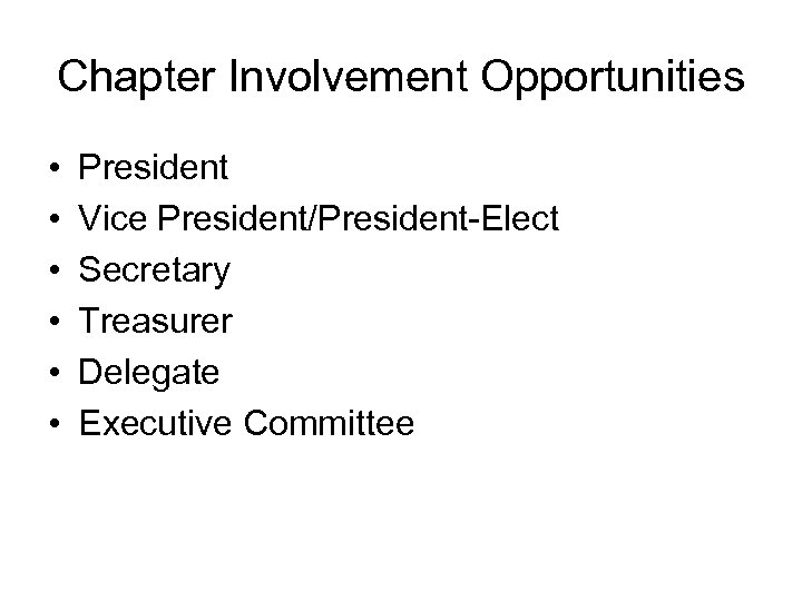 Chapter Involvement Opportunities • • • President Vice President/President-Elect Secretary Treasurer Delegate Executive Committee