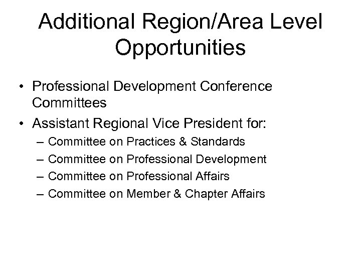 Additional Region/Area Level Opportunities • Professional Development Conference Committees • Assistant Regional Vice President