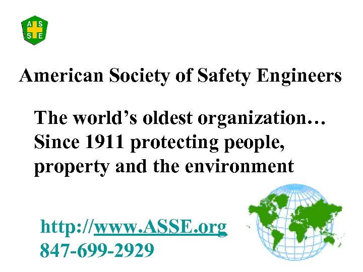 American Society of Safety Engineers The world's oldest organization… Since 1911 protecting people, property