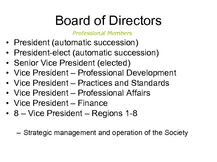 Board of Directors Professional Members • • President (automatic succession) President-elect (automatic succession) Senior