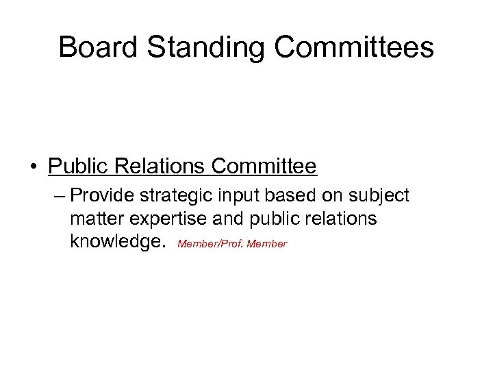 Board Standing Committees • Public Relations Committee – Provide strategic input based on subject