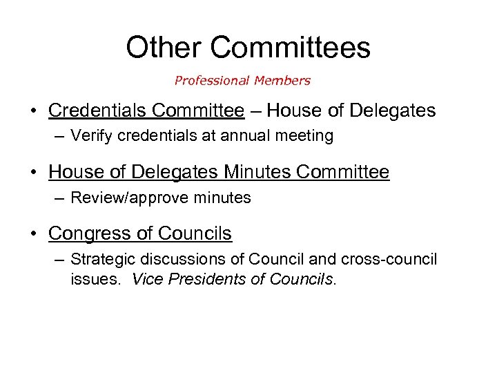 Other Committees Professional Members • Credentials Committee – House of Delegates – Verify credentials
