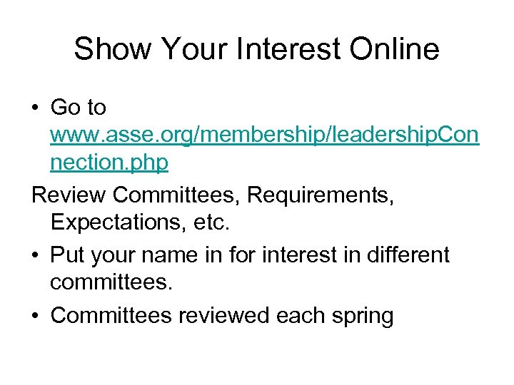 Show Your Interest Online • Go to www. asse. org/membership/leadership. Con nection. php Review