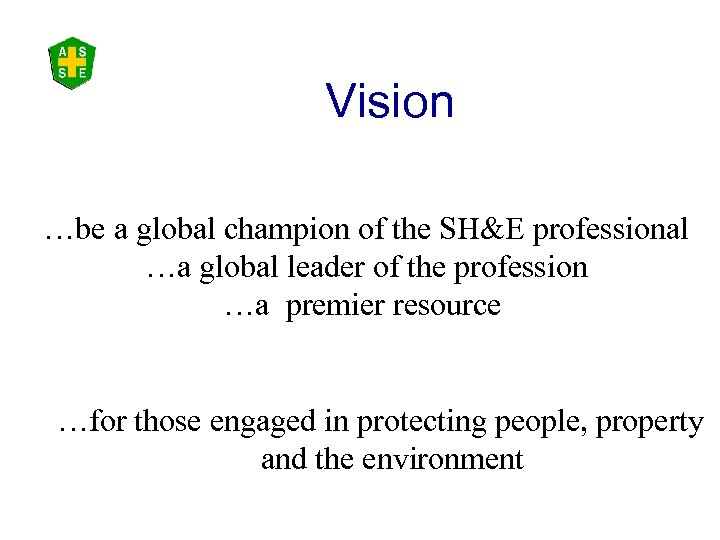 Vision …be a global champion of the SH&E professional …a global leader of the