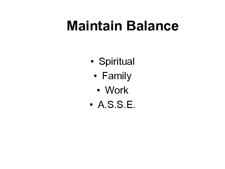 Maintain Balance • Spiritual • Family • Work • A. S. S. E.