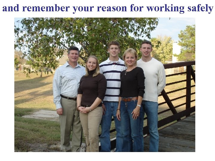 and remember your reason for working safely
