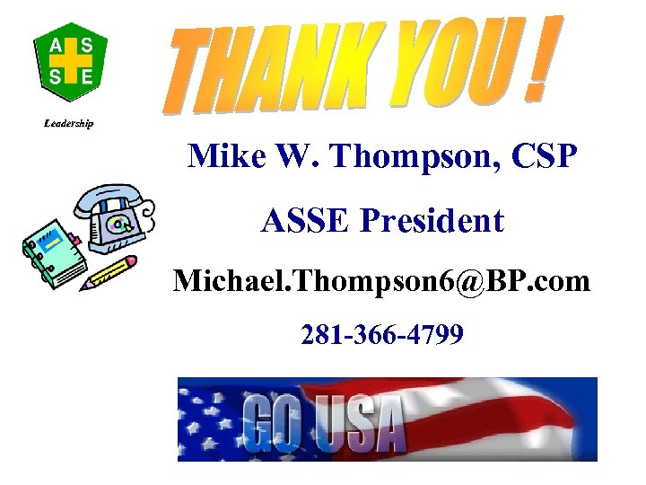 Leadership Mike W. Thompson, CSP ASSE President Michael. Thompson 6@BP. com 281 -366 -4799