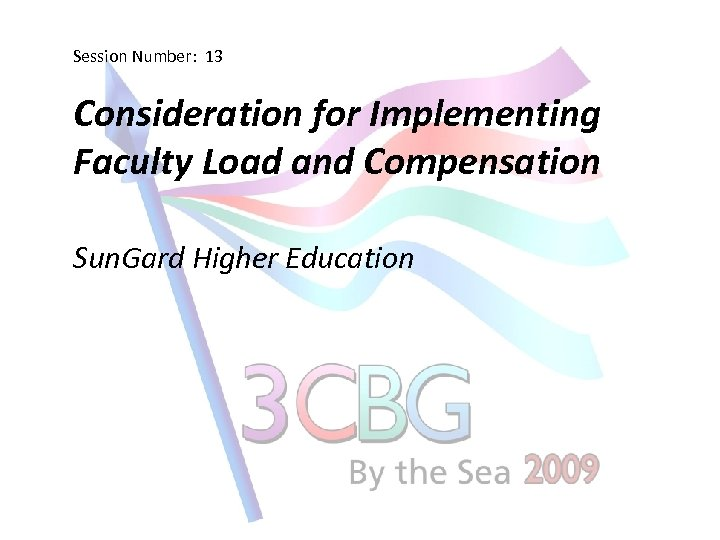 Session Number: 13 Consideration for Implementing Faculty Load and Compensation Sun. Gard Higher Education