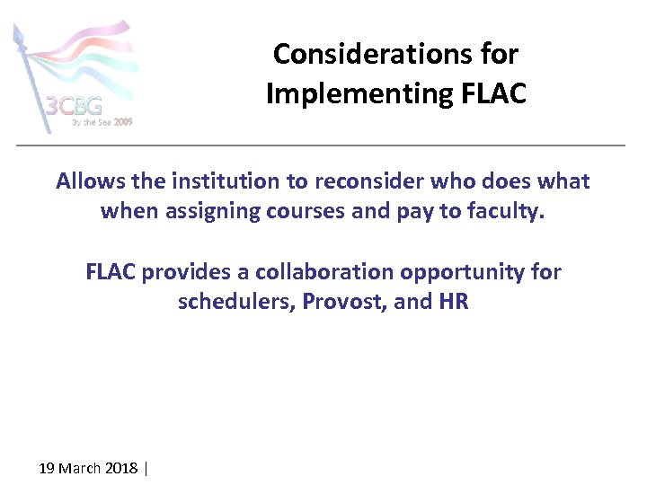 Considerations for Implementing FLAC Allows the institution to reconsider who does what when assigning