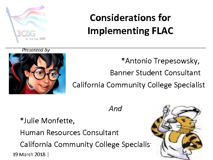 Considerations for Implementing FLAC Presented by *Antonio Trepesowsky, Banner Student Consultant California Community College
