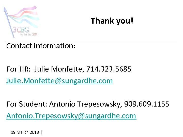 Thank you! Contact information: For HR: Julie Monfette, 714. 323. 5685 Julie. Monfette@sungardhe. com
