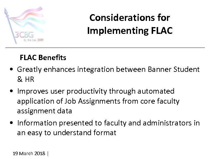 Considerations for Implementing FLAC Benefits • Greatly enhances integration between Banner Student & HR