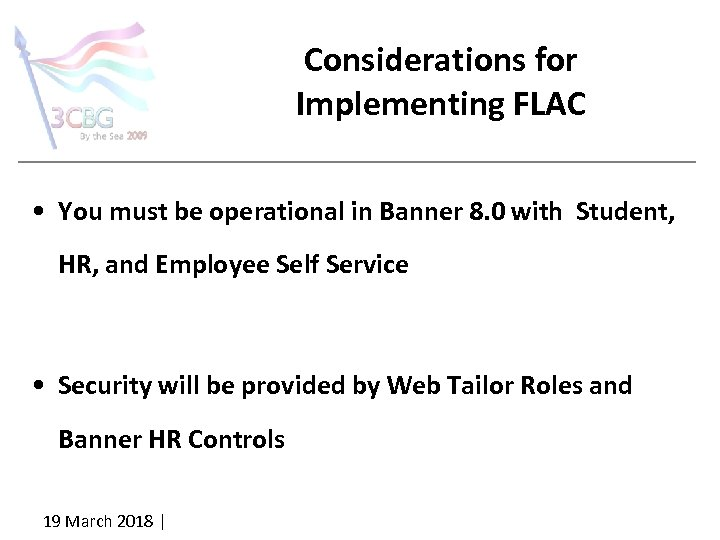 Considerations for Implementing FLAC • You must be operational in Banner 8. 0 with