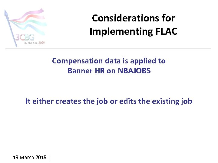 Considerations for Implementing FLAC Compensation data is applied to Banner HR on NBAJOBS It