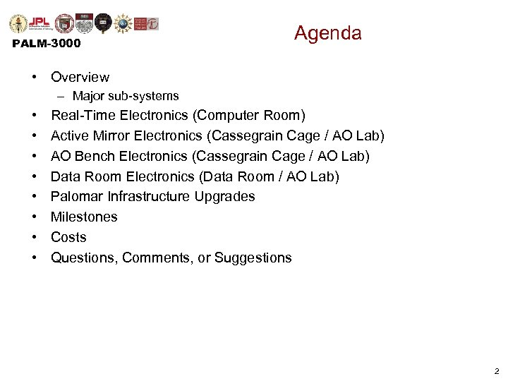 PALM-3000 Agenda • Overview – Major sub-systems • • Real-Time Electronics (Computer Room) Active