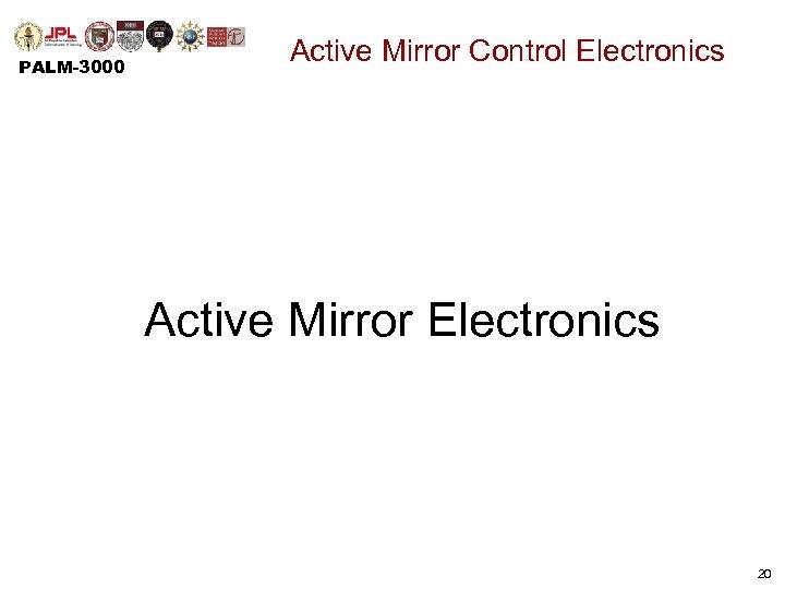 PALM-3000 Active Mirror Control Electronics Active Mirror Electronics 20
