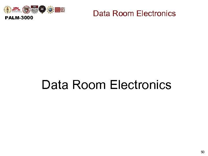 PALM-3000 Data Room Electronics 50