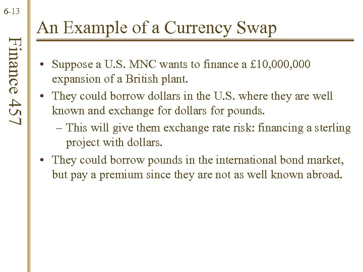 6 -13 Finance 457 An Example of a Currency Swap • Suppose a U.