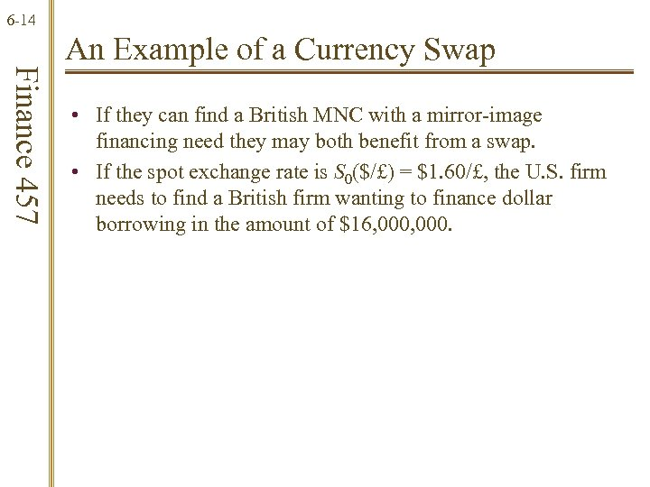 6 -14 Finance 457 An Example of a Currency Swap • If they can