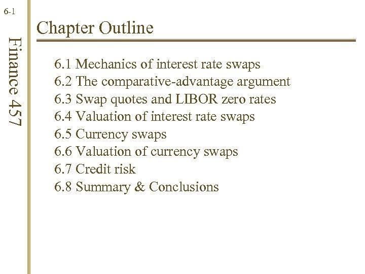 6 -1 Finance 457 Chapter Outline 6. 1 Mechanics of interest rate swaps 6.