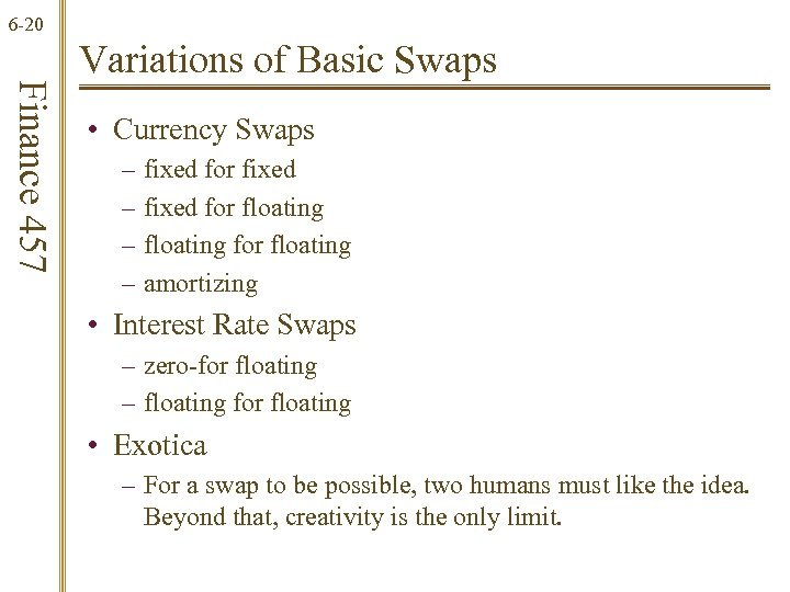 6 -20 Finance 457 Variations of Basic Swaps • Currency Swaps – – fixed